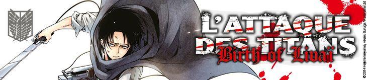 Dossier manga - L'Attaque des Titans - Birth of Livaï
