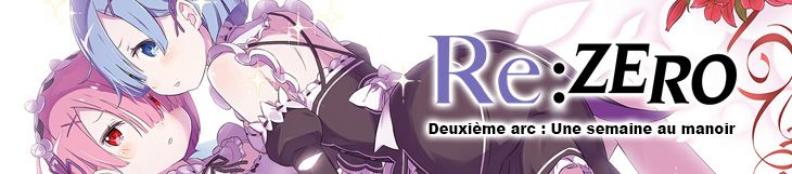 Dossier manga, anime, mangaka et festival  - Re:Zero – Re:Life in a different world from zero : Arc 2