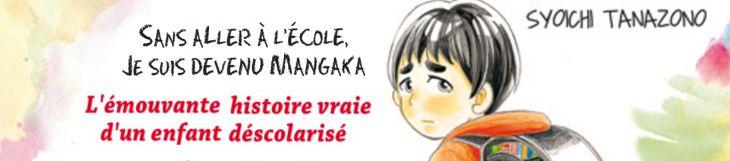 Dossier manga - Sans aller à l'école, je suis devenu mangaka
