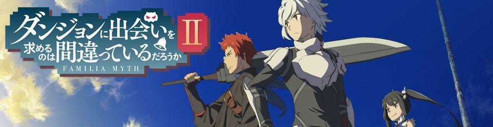 Danmachi - Familia Myth - saison 2 - Anime
