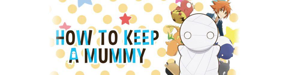 How to keep a Mummy - Anime