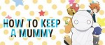 Anime - How to keep a Mummy - Episode #9 – Une main douce, une main chaleureuse