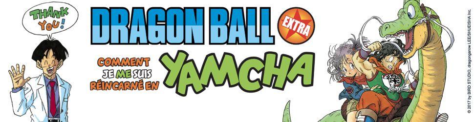 Dragon Ball Extra - Comment je me suis réincarné en Yamcha - Manga