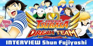 Interview-Shun Fujiyoshi-captain-tsubasa-dream-team